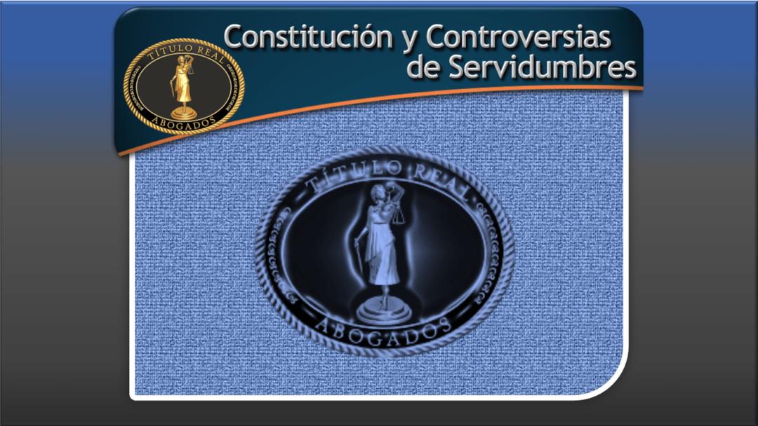 Constitucion y Controversias de Servidumbres