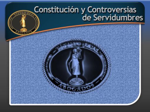 Constitución y Controversias de Servidumbres