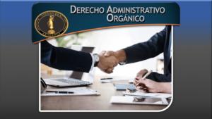 Derecho administrativo orgánico: encargado del estudio sobre las formas y principios de organización administrativa.