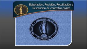 Elaboración, Recisión, Resciliación y Resolución de Contratos Civiles