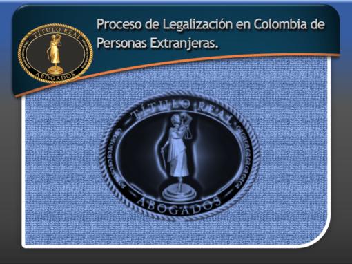 Proceso de Legalización en Colombia de Personas Extranjeras.