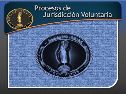 Procesos de Jurisdicción Voluntaria