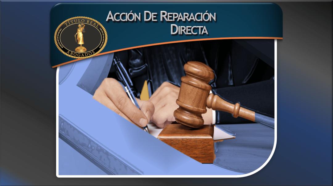 Acción de Reparación Directaes la posibilidad que tiene aquel que ha sufrido un daño de poder obtener el resarcimiento mismo por medio de la jurisdicción contenciosa administrativa